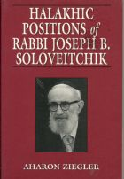 Halakhic Positions of Rabbi Joseph B. Soloveitchik (Volume 1)